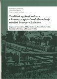 Tradiční agrární kultura v kontextu společenského vývoje střední Evropy a Balkánu cena od 231 Kč