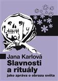 Jana Karlová: Slavnosti a rituály jako zpráva o obrazu světa cena od 137 Kč