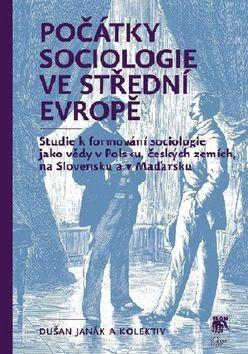Dušan Janák: Počátky sociologie ve střední Evropě cena od 243 Kč