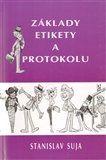 Stanislav Suja: Základy etikety a protokolu cena od 230 Kč