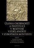 Naděžda Pelcová, Tomáš Kasper, Slawomir Sztobryn: Úloha osobností a institucí v rozvoji vzdělanosti v evropském kontextu cena od 260 Kč