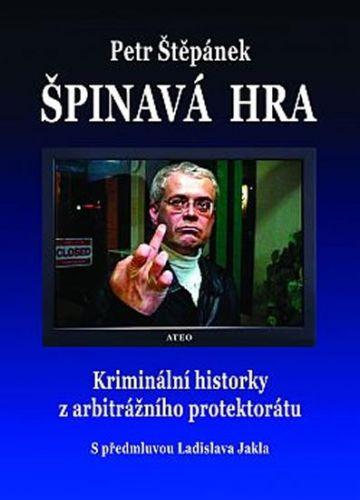 Štěpánek Petr: Špinavá hra - Kriminální historky z arbitrážního protektorátu cena od 104 Kč