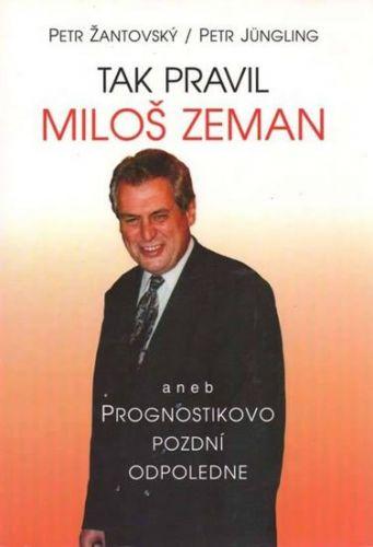 Petr Žantovský, Petr Júngling: Tak pravil Miloš Zeman aneb Prognostikovo pozdní odpoledne cena od 0 Kč
