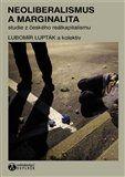 Ľubomír Lupták: Neoliberalismus a marginalita cena od 167 Kč
