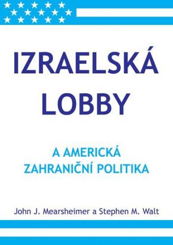 Stephen M. Walt, John J. Mearsheimer: Izraelská lobby a americká zahraniční politika cena od 312 Kč