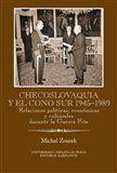Michal Zourek: Checoslovaquia y el Cono Sur 1945-1989 / Relaciones políticas, económicas y culturales durante la Gu cena od 216 Kč