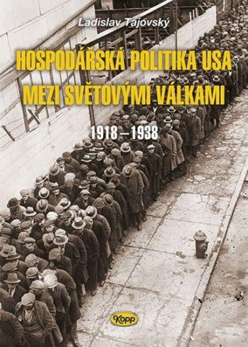 Ladislav Tajovský: Hospodářská politika USA mezi světovými válkami 1918-1938 cena od 61 Kč
