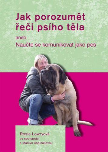 Rosie Lowryová, Marilyn Aspinallová: Jak porozumět řeči psího těla aneb Naučte se komunikovat jako pes cena od 165 Kč