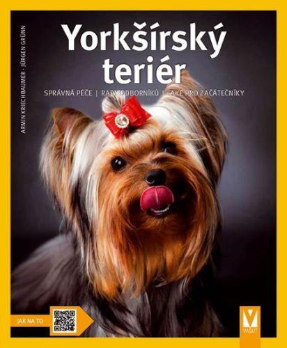 Kreichbaumer Armin: Yorkšírský teriér - Jak na to cena od 60 Kč