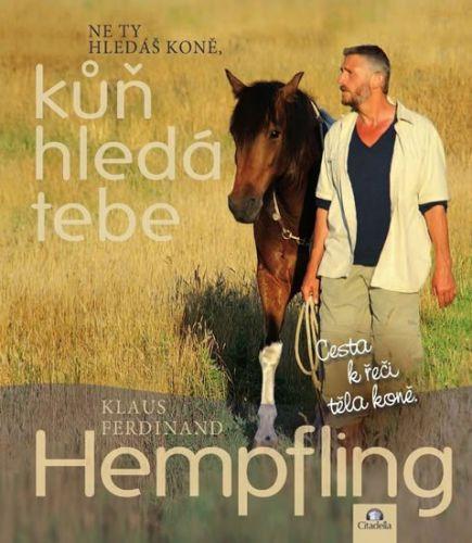 Klaus Ferdinand Hempfling: Ne Ty hledáš koně, kůň hledá Tebe - Cesta k řeči těla koně cena od 618 Kč