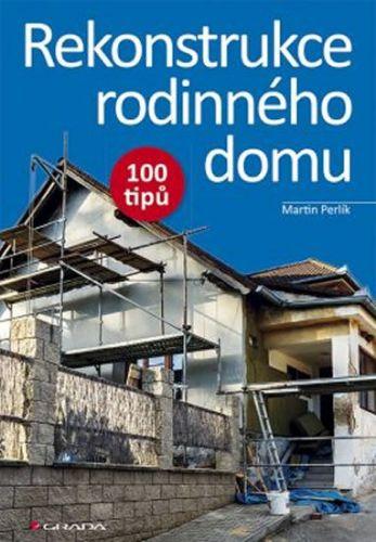 Martin Perlík: Rekonstrukce rodinného domu - 100 tipů cena od 337 Kč