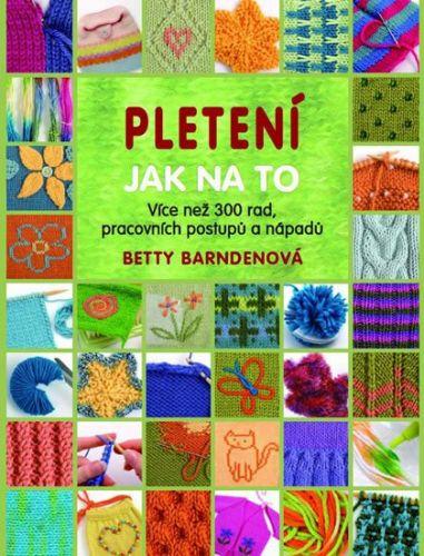 Barnedenová Betty: Pletení - Jak na to cena od 205 Kč