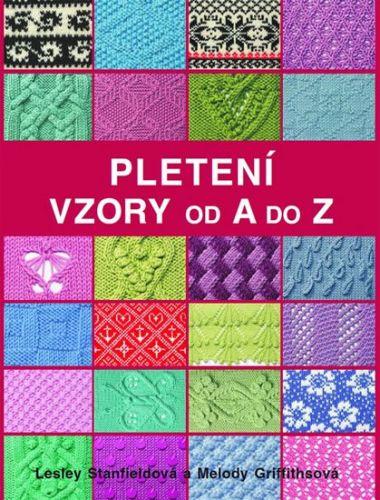Melody Griffithsová, Lesley Stanfield: Pletení - Vzory od A do Z cena od 249 Kč