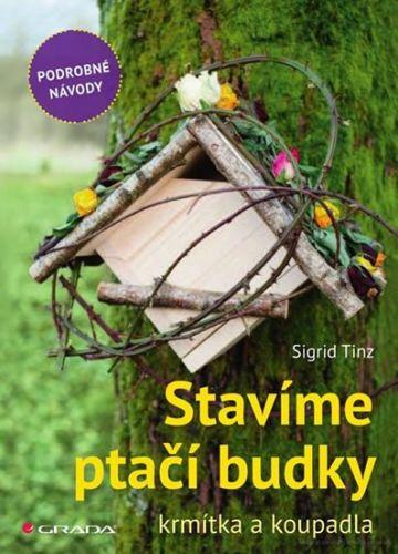 Sigrid Tinz: Stavíme ptačí budky, krmítka a koupadla - skvělé nápady pro každého cena od 210 Kč