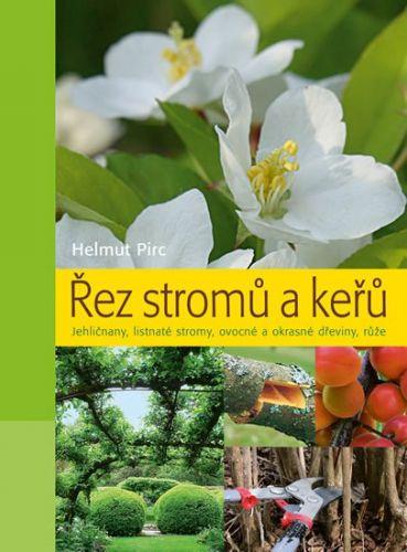 Helmut Pirc: Řez stromů a keřů - Jehličnany, listnaté stromy, ovocné a okrasné dřeviny, růže cena od 290 Kč