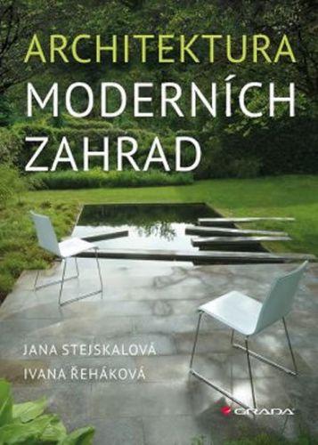 Jana Stejskalová, Ivana Řeháková: Architektura moderních zahrad cena od 462 Kč