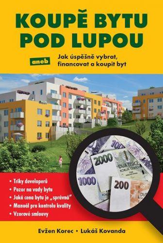 Lukáš Kovanda, Evžen Korec: Koupě bytu pod lupou aneb Jak úspěšně vybrat, financovat a koupit byt cena od 61 Kč