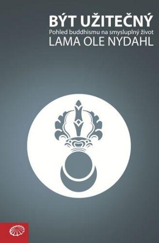 Lama Ole Nydahl: Být užitečný - Pohled buddhismu na smysluplný život cena od 155 Kč