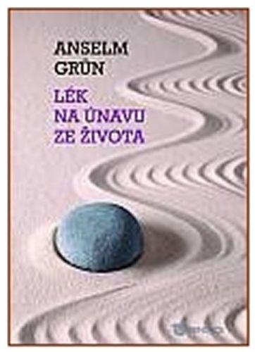 Anselm Grün: Lék na únavu ze života cena od 158 Kč