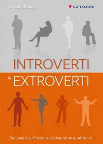 Sylvia Löhken: Introverti a extroverti - Jak spolu vycházet a vzájemně se doplňovat cena od 125 Kč