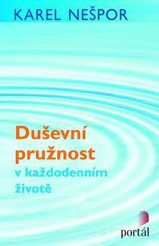 Karel Nešpor: Duševní pružnost v každodenním životě cena od 127 Kč