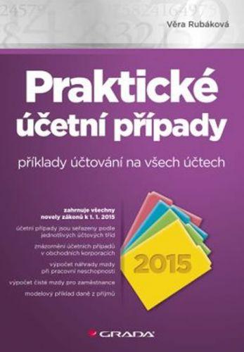 Věra Rubáková: Praktické účetní případy 2015 - příklady účtování na všech účtech cena od 0 Kč