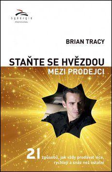 Brian Tracy: Staňte se hvězdou mezi prodejci cena od 154 Kč