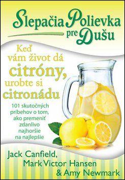 Jack Canfield, Mark Victor Hansen, Amy Newmark: Slepačia polievka pre dušu Keď vám život dá citróny, urobte si citronádu cena od 189 Kč