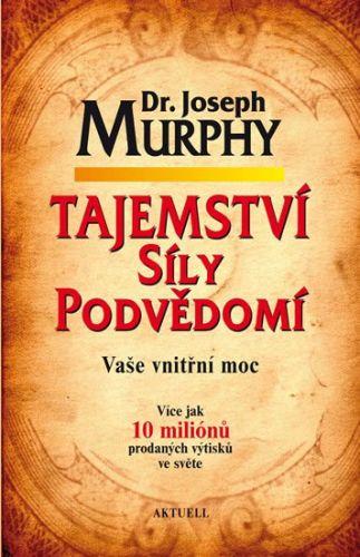 Joseph Murphy: Tajemství síly podvědomí - Vaše vnitřní moc cena od 167 Kč