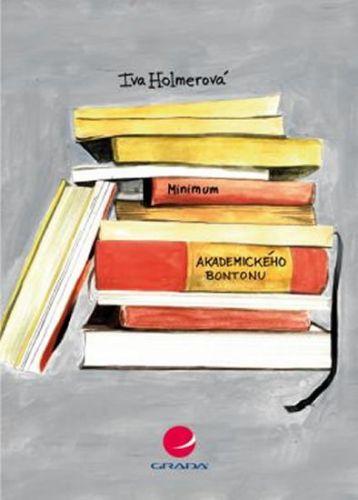Iva Holmerová: Minimum akademického bontonu aneb jak neuklouznout nejen na akademické půdě cena od 74 Kč