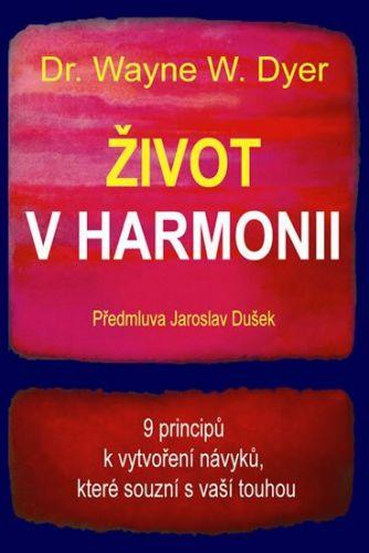 Dyer W. Wayne Dr.: Život v harmonii - 9 principů k vytvoření návyků, které souzní s vaší touhou cena od 132 Kč