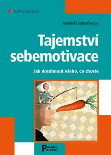 Reinhold Stritzelberger: Tajemství sebemotivace - Jak dosáhnout všeho, co chcete cena od 137 Kč