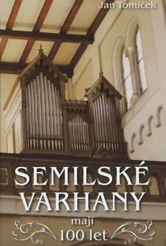 Jan Tomíček: Semilské varhany mají 100 let cena od 63 Kč