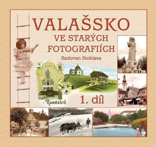 Stoklasa Radovan: Valašsko ve starých fotografiích 1. díl cena od 180 Kč
