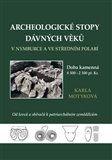 Karla Motyková: Archeologické stopy dávných věků v Nymburce a ve středním Polabí cena od 254 Kč