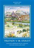 Antonín Just, Josef Vik: Trutnov v 18. století cena od 220 Kč