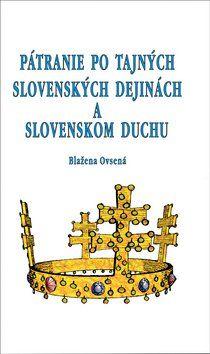 Blažena Ovsená: Pátranie po tajných slovenských dejinách a slovenskom duchu cena od 225 Kč