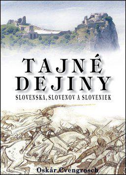 Oskár Cvengrosch: Tajné dejiny Slovenska, Slovenov a Sloveniek cena od 586 Kč