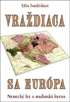 Edita Tarabčáková: Vraždiaca sa Európa cena od 171 Kč