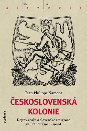 Jean Philippe Namont: Československá Kolonie - Dějiny české a slovenské imigrace ve Francii (1914-1940) cena od 353 Kč