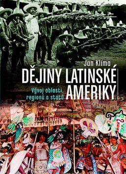 Jan Klíma: Dějiny Latinské Ameriky cena od 326 Kč