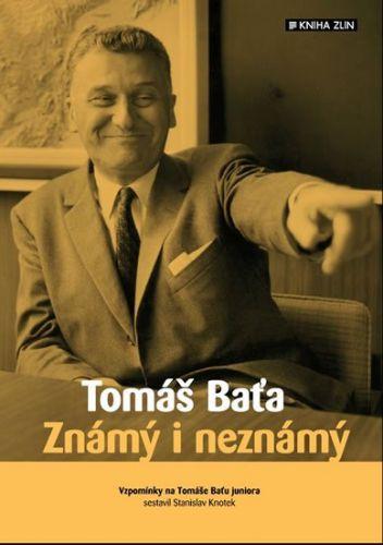Knotek Stanislav: Tomáš Baťa - Známý i neznámý cena od 245 Kč