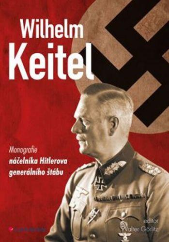 Walter Görlitz: Wilhelm Keitel - Monografie náčelníka Hitlerova generálního štábu cena od 168 Kč