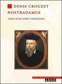 Denis Crouzet: Nostradamus aneb Léčba duše v renesanci cena od 262 Kč