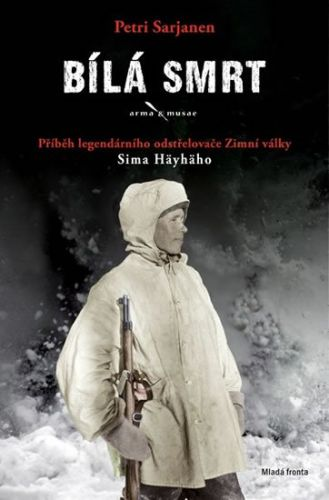 Petri Sarjanen: Bílá smrt - Příběh legendárního odstřelovače Zimní války Sima Häyhäho cena od 175 Kč