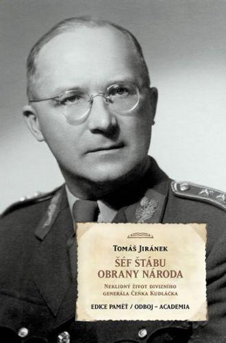 Tomáš Jiránek: Šéf štábu obrany národa - Neklidný život divizního generála Čeňka Kudláčka cena od 246 Kč