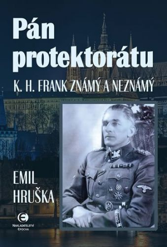 Emil Hruška: Pán protektorátu - K. H. Frank: Známý a neznámý cena od 164 Kč