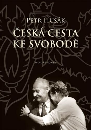 Husák Petr Maxmiliín: Česká cesta ke svobodě cena od 275 Kč