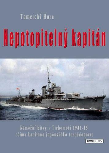 Hara Tameči: Nepotopitelný kapitán - Námořní bitvy v Tichomoří 1941-45 očima kapitána japonského torpédoborce cena od 181 Kč