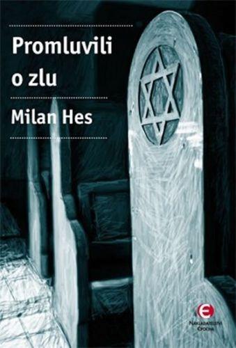 Milan Hes: Promluvili o zlu - Holocaust mezi dějinami a pamětí… cena od 253 Kč